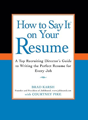 How to Say It on Your Resume By Karsh, Brad/ Pike, Courtney