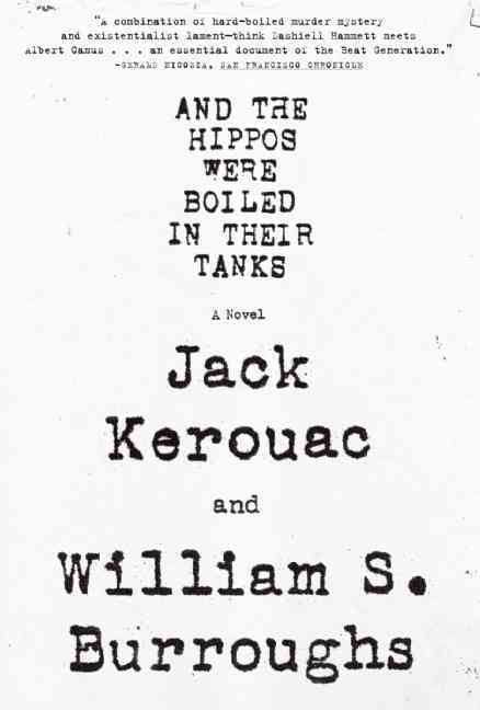 And the Hippos Were Boiled in Their Tanks By Burroughs, William S./ Kerouac, Jack
