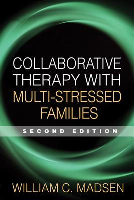 Collaborative Therapy with Multi-Stressed Families By Madsen, William C.